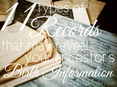 11 Types of Records That May Reveal Your Ancestor's Birth Information via 4YourFamilyStory.com. #genealogy #familytree